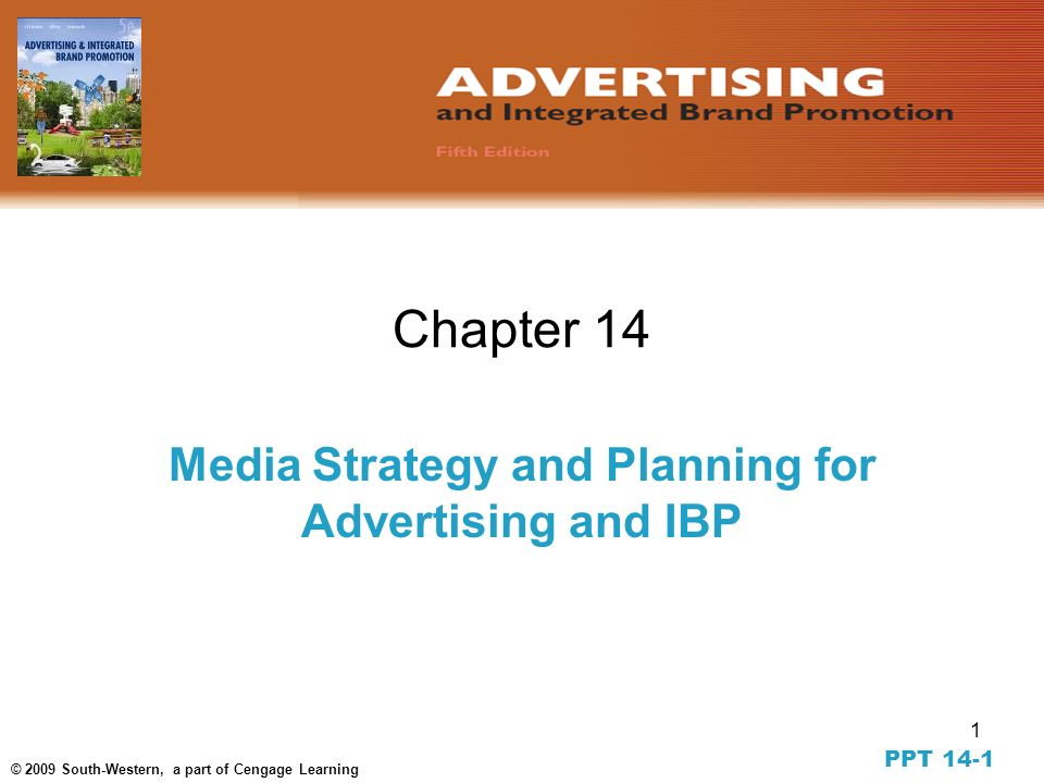 1 © 2009 South-Western, a part of Cengage Learning Chapter 14 Media Strategy and Planning for Advertising and IBP PPT 14-1