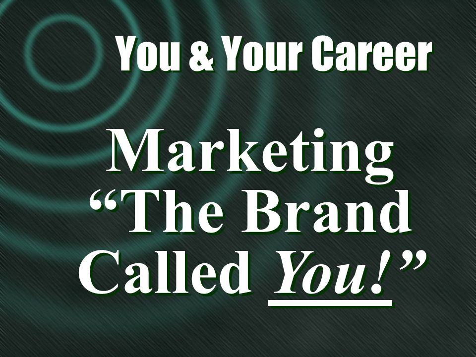 Marketing The Brand Called You! Marketing The Brand Called You! You & Your Career You & Your Career