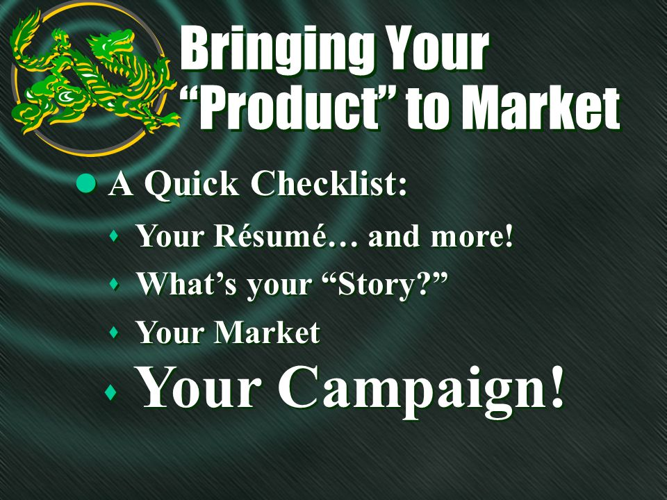 Bringing Your Product to Market Bringing Your Product to Market l A Quick Checklist: s Your Campaign! s Your Résumé… and more! s Whats your Story? s Y