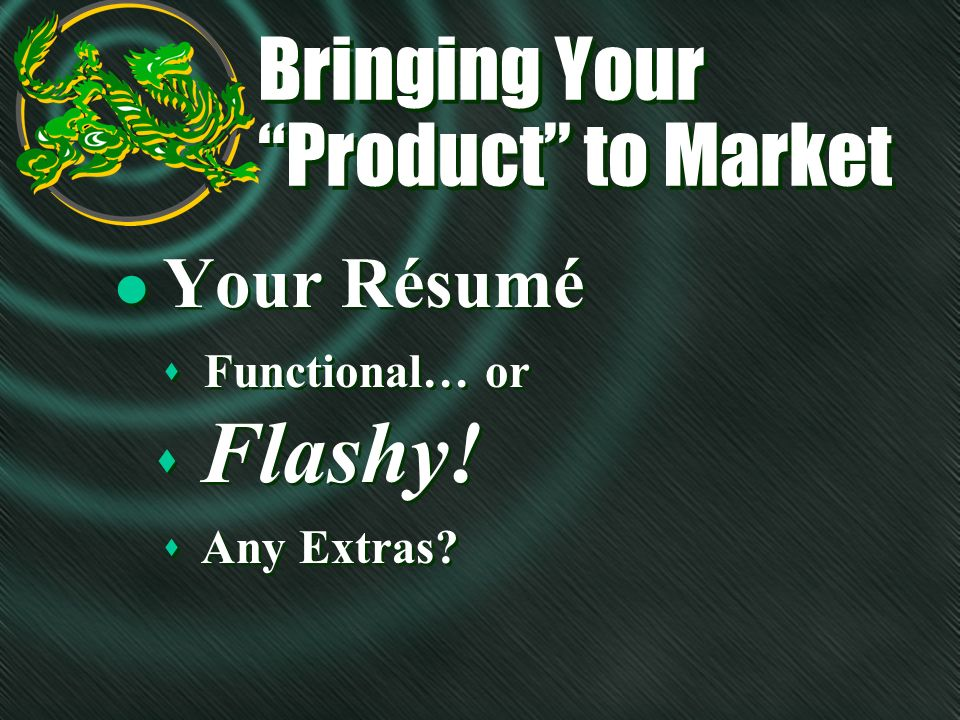 Bringing Your Product to Market l Your Résumé s Flashy! s Functional… or s Any Extras