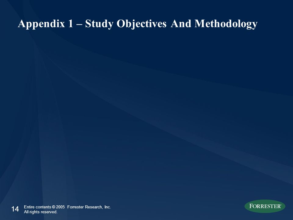 14 Entire contents © 2005 Forrester Research, Inc. All rights reserved. Appendix 1 – Study Objectives And Methodology