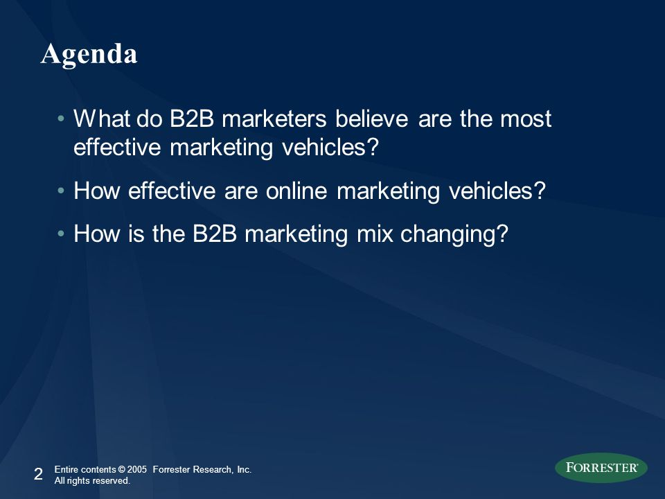 2 Entire contents © 2005 Forrester Research, Inc. All rights reserved. Agenda What do B2B marketers believe are the most effective marketing vehicles?