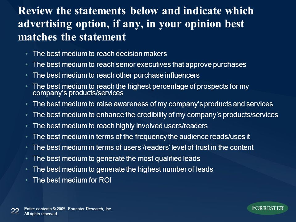 22 Entire contents © 2005 Forrester Research, Inc. All rights reserved. The best medium to reach decision makers The best medium to reach senior execu