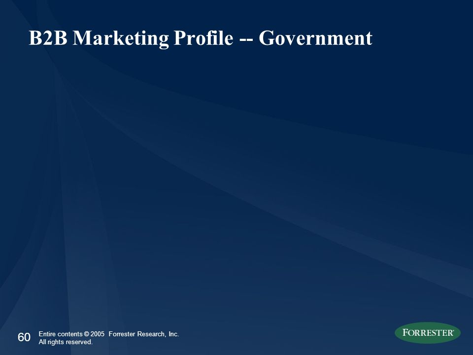 60 Entire contents © 2005 Forrester Research, Inc. All rights reserved. B2B Marketing Profile -- Government