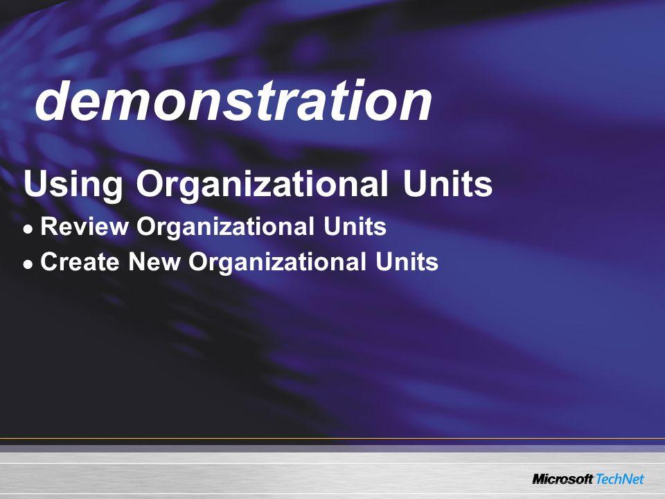 Demo Using Organizational Units Review Organizational Units Create New Organizational Units demonstration