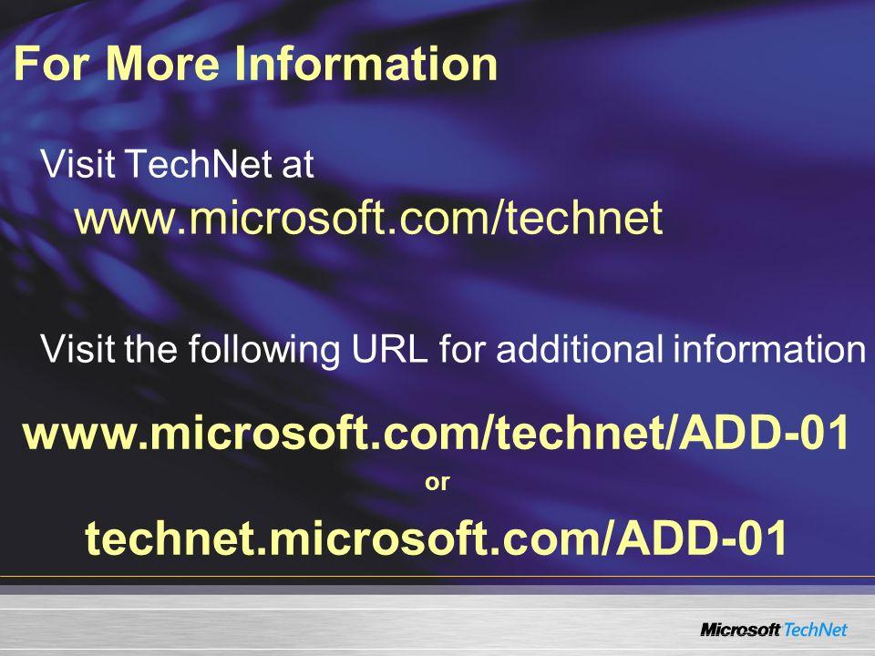 For More Information www.microsoft.com/technet/ADD-01 or technet.microsoft.com/ADD-01 Visit TechNet at www.microsoft.com/technet Visit the following U