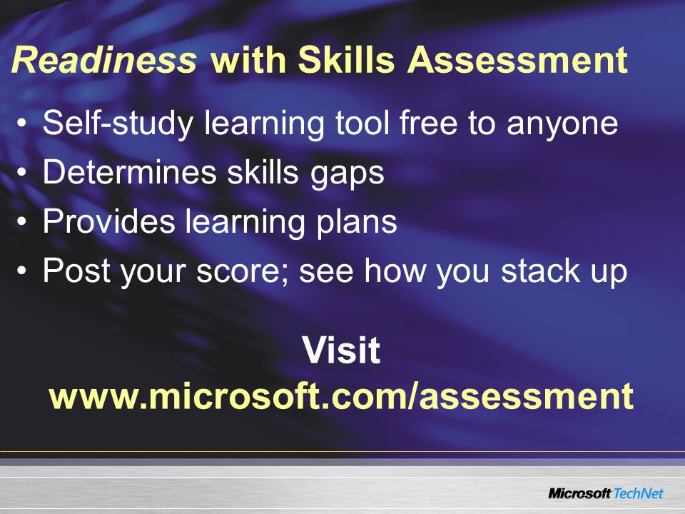 Readiness with Skills Assessment Self-study learning tool free to anyone Determines skills gaps Provides learning plans Post your score; see how you s