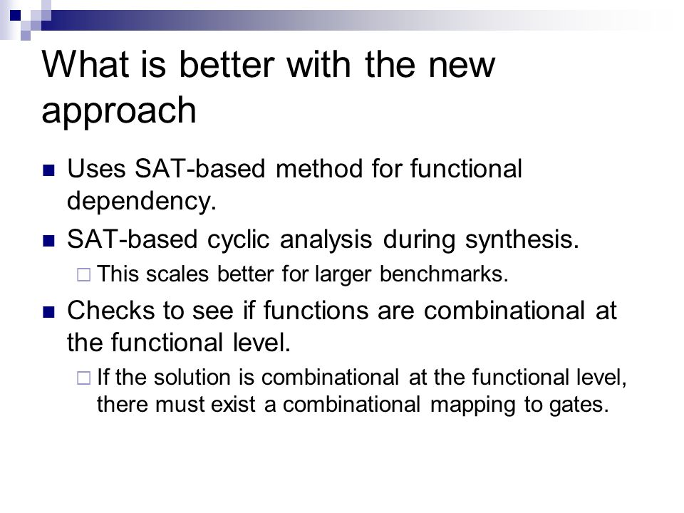 What is better with the new approach Uses SAT-based method for functional dependency.