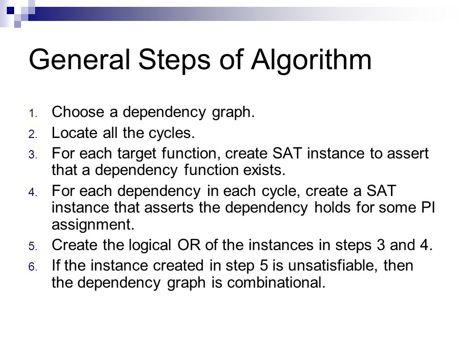 General Steps of Algorithm 1. Choose a dependency graph. 2. Locate all the cycles. 3. For each target function, create SAT instance to assert that a d