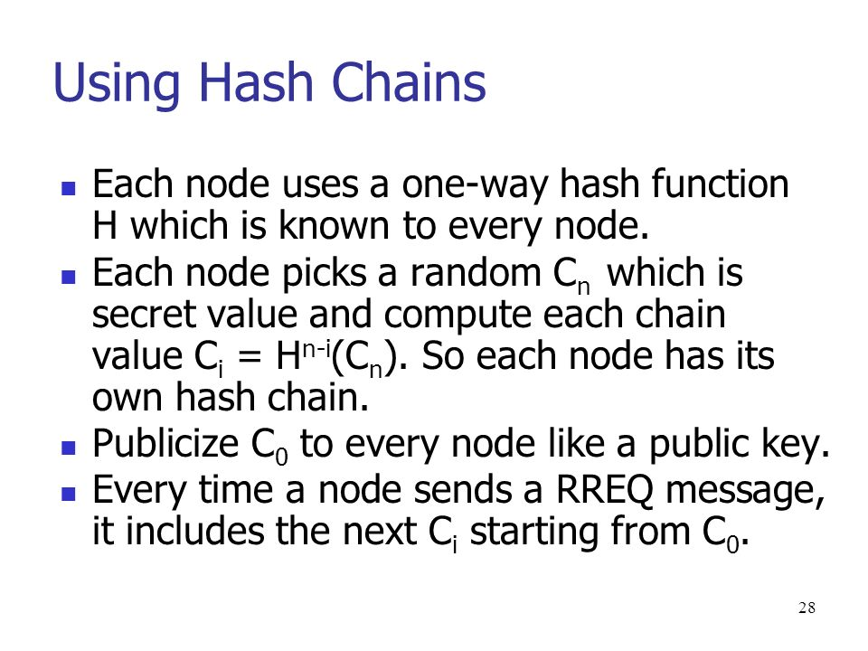 28 Each node uses a one-way hash function H which is known to every node.