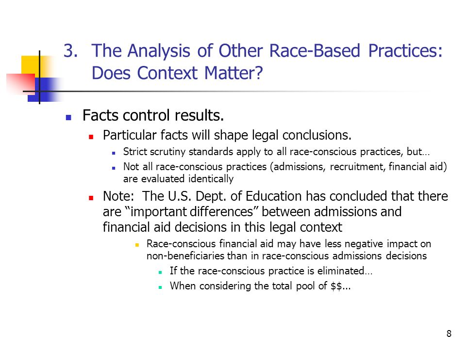 8 3. The Analysis of Other Race-Based Practices: Does Context Matter? Facts control results. Particular facts will shape legal conclusions. Strict scr