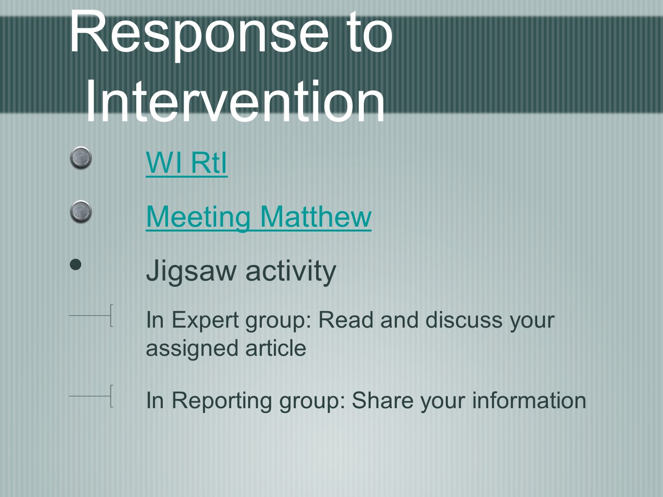 Response to Intervention WI RtI Meeting Matthew Jigsaw activity In Expert group: Read and discuss your assigned article In Reporting group: Share your information