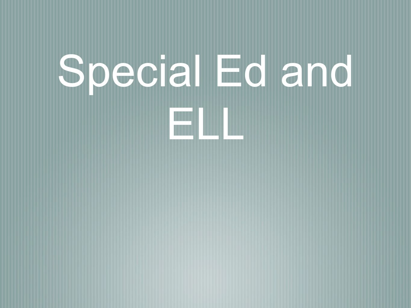 Special Ed and ELL