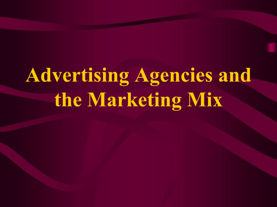 Advertising Agencies and the Marketing Mix