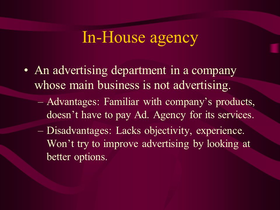 In-House agency An advertising department in a company whose main business is not advertising.