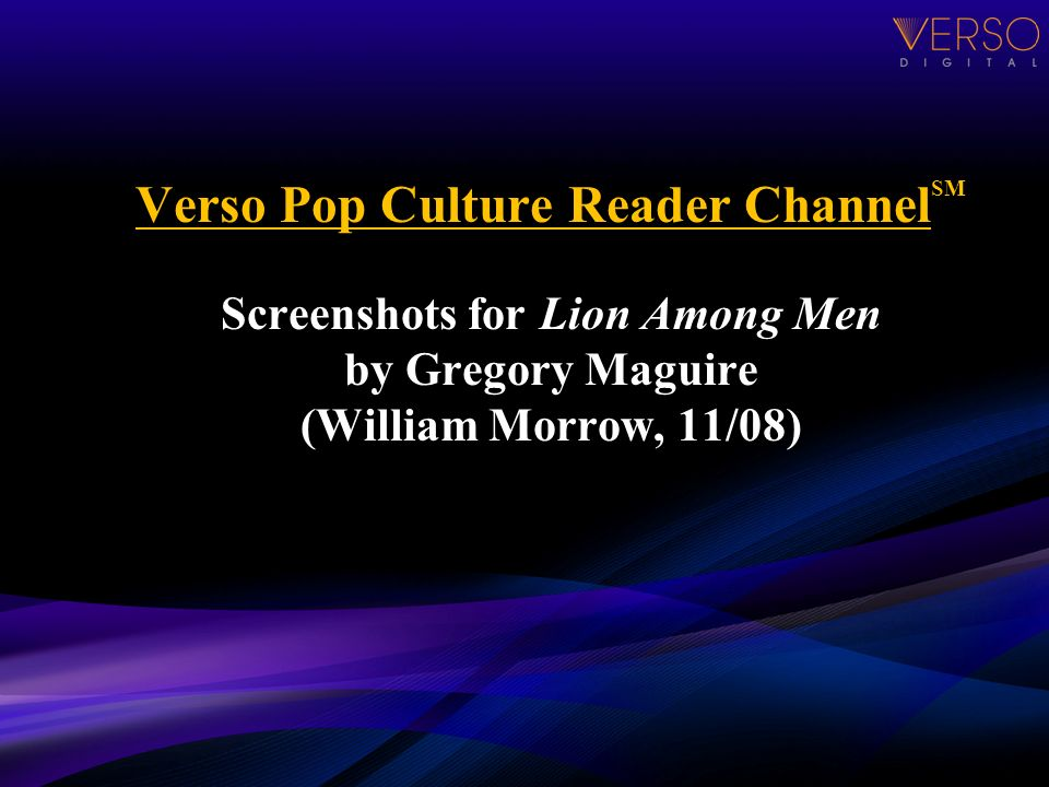 Verso Pop Culture Reader Channel SM Screenshots for Lion Among Men by Gregory Maguire (William Morrow, 11/08)