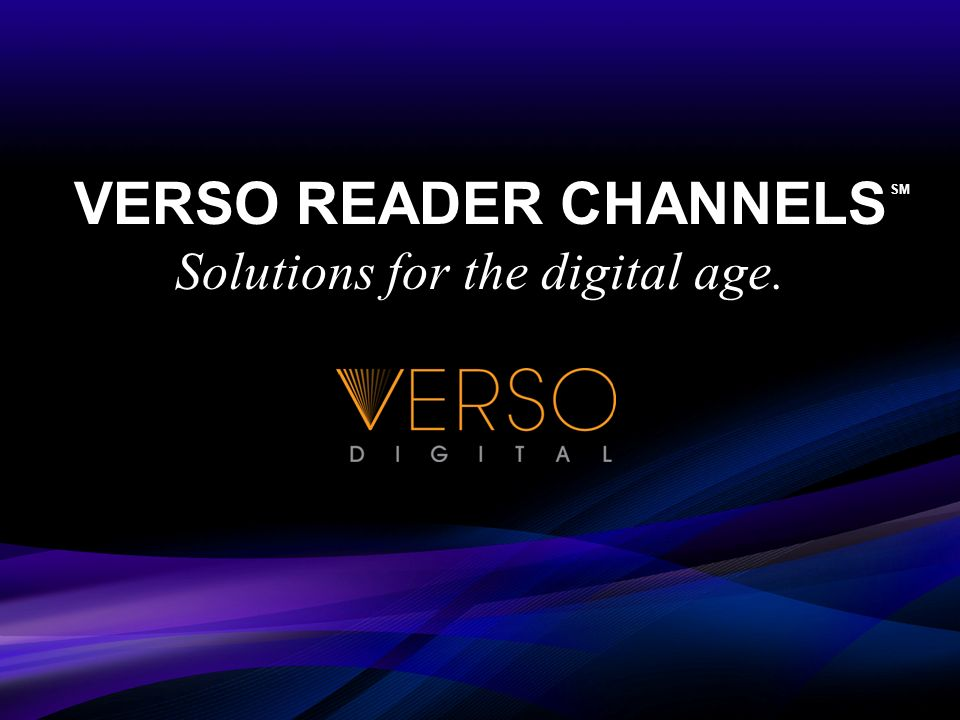 VERSO READER CHANNELS Solutions for the digital age.SM