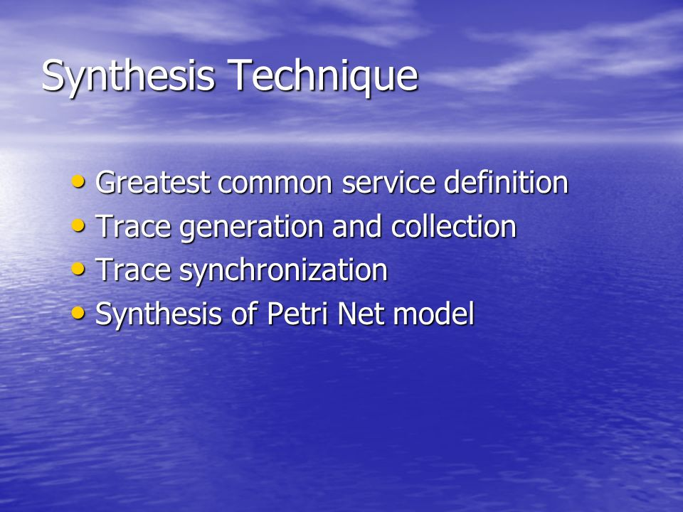 Synthesis Technique Greatest common service definition Greatest common service definition Trace generation and collection Trace generation and collect