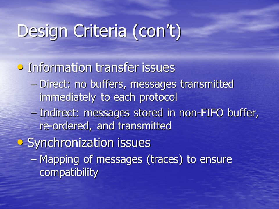 Design Criteria (cont) Information transfer issues Information transfer issues –Direct: no buffers, messages transmitted immediately to each protocol