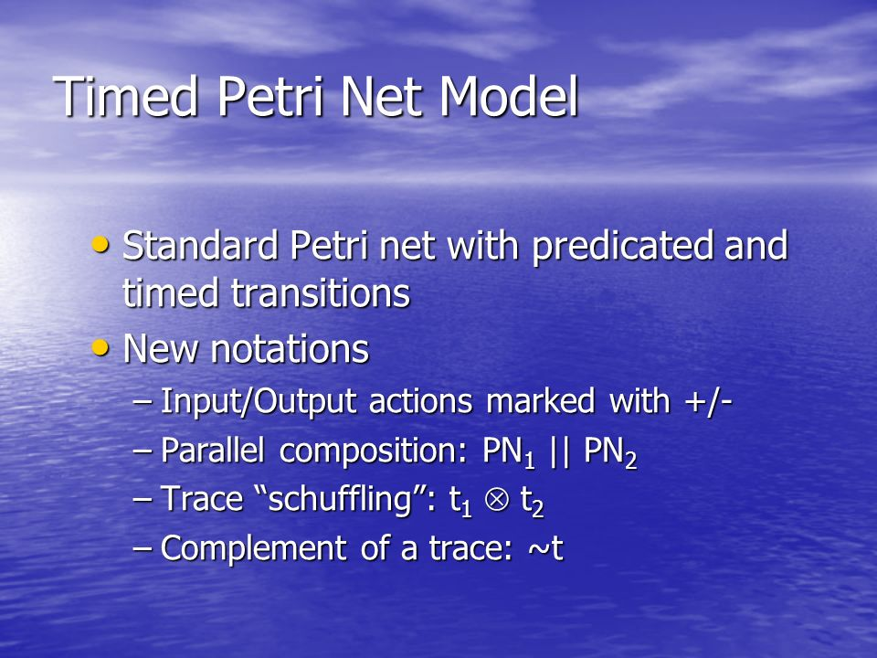 Timed Petri Net Model Standard Petri net with predicated and timed transitions Standard Petri net with predicated and timed transitions New notations