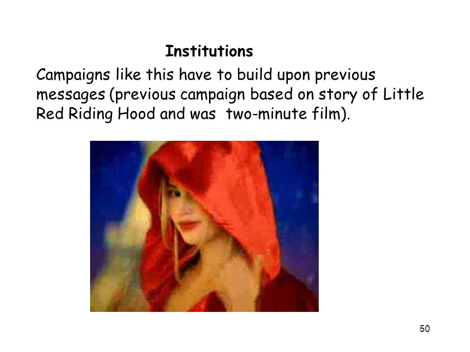 50 Campaigns like this have to build upon previous messages (previous campaign based on story of Little Red Riding Hood and was two-minute film).