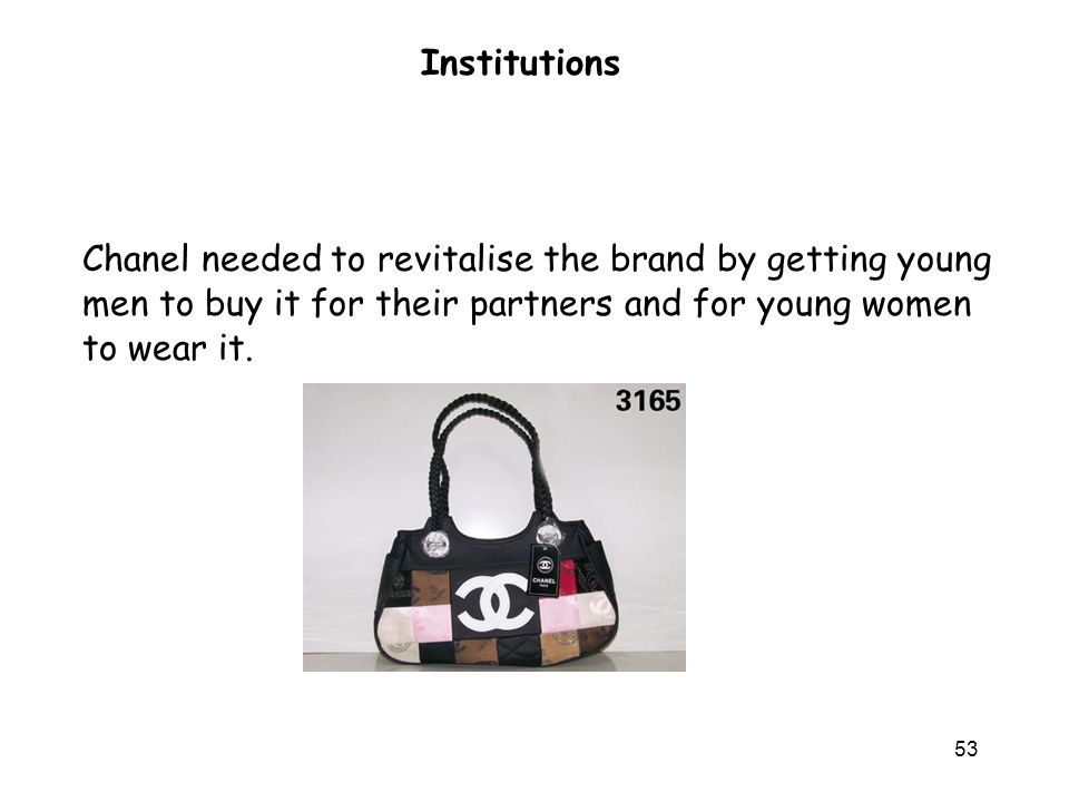 53 Institutions Chanel needed to revitalise the brand by getting young men to buy it for their partners and for young women to wear it.