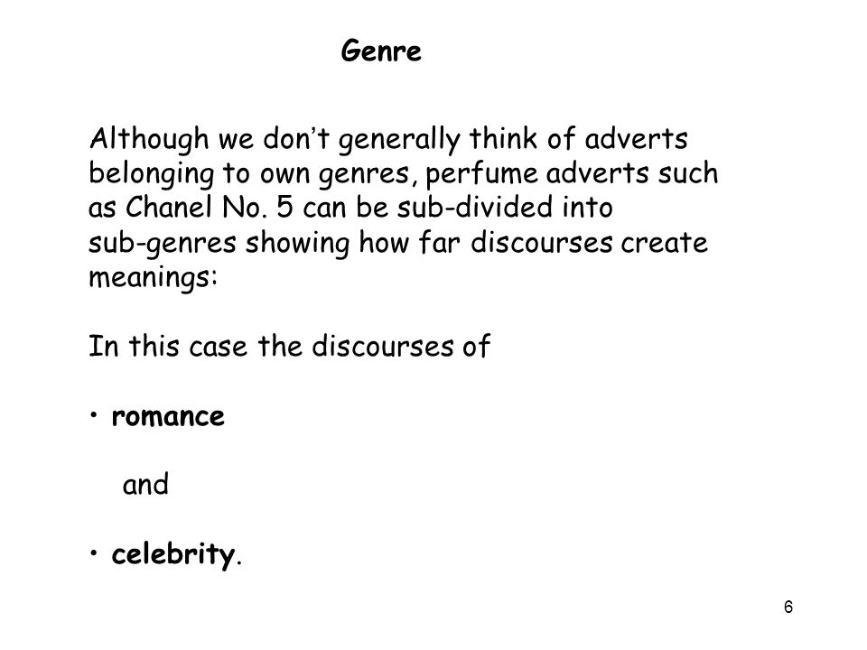 6 Although we don t generally think of adverts belonging to own genres, perfume adverts such as Chanel No.