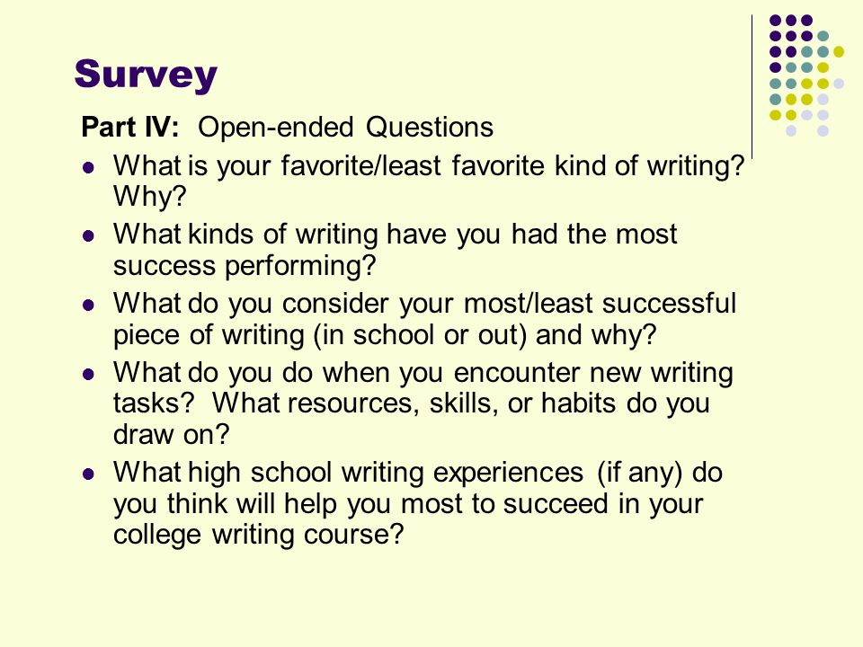 Survey Part IV: Open-ended Questions What is your favorite/least favorite kind of writing.