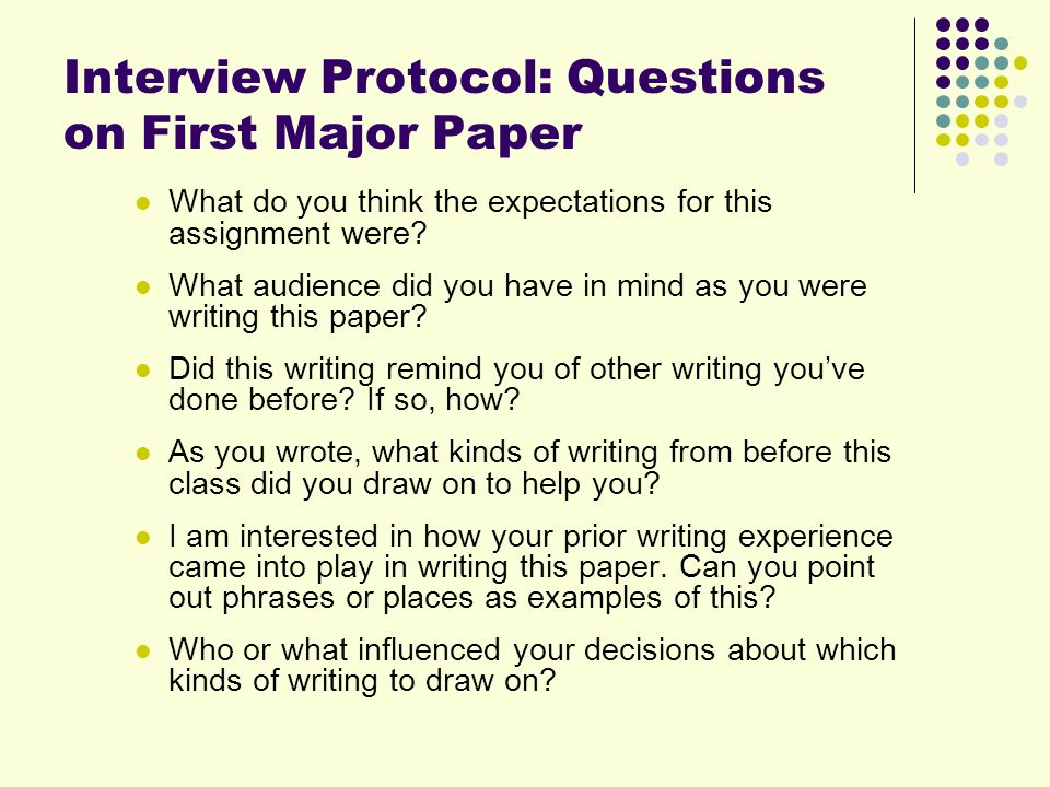 Interview Protocol: Questions on First Major Paper What do you think the expectations for this assignment were.