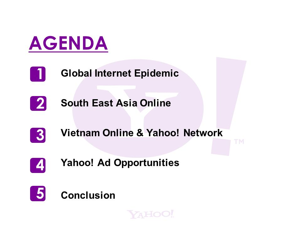 AGENDA Global Internet Epidemic South East Asia Online Vietnam Online & Yahoo! Network Yahoo! Ad Opportunities Conclusion 1 2 3 4 5