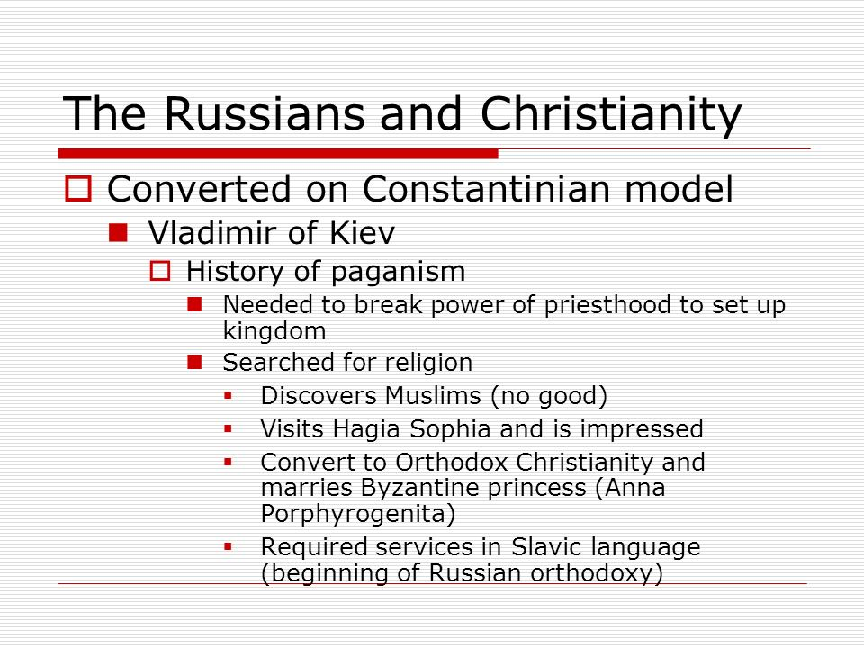 The Russians and Christianity Converted on Constantinian model Vladimir of Kiev History of paganism Needed to break power of priesthood to set up king