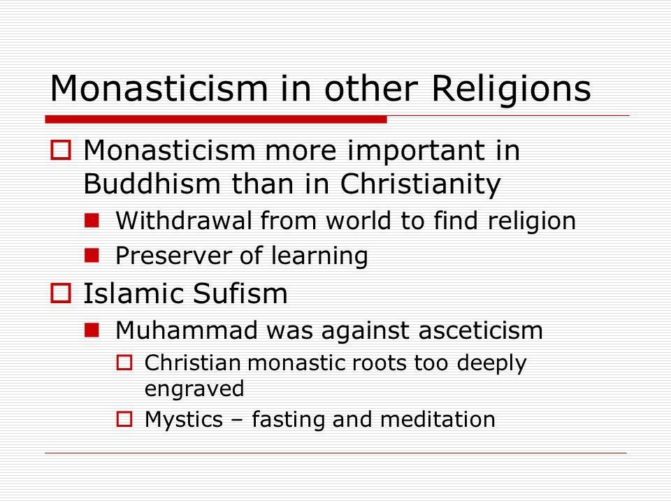 Monasticism in other Religions Monasticism more important in Buddhism than in Christianity Withdrawal from world to find religion Preserver of learnin