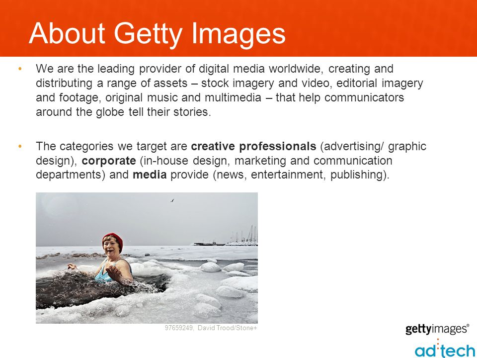 About Getty Images We are the leading provider of digital media worldwide, creating and distributing a range of assets – stock imagery and video, editorial imagery and footage, original music and multimedia – that help communicators around the globe tell their stories.