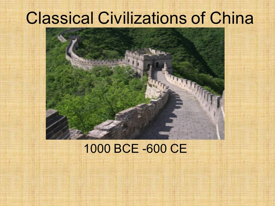 Classical Civilizations of China 1000 BCE -600 CE