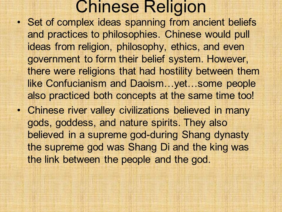 Chinese Religion Set of complex ideas spanning from ancient beliefs and practices to philosophies. Chinese would pull ideas from religion, philosophy,