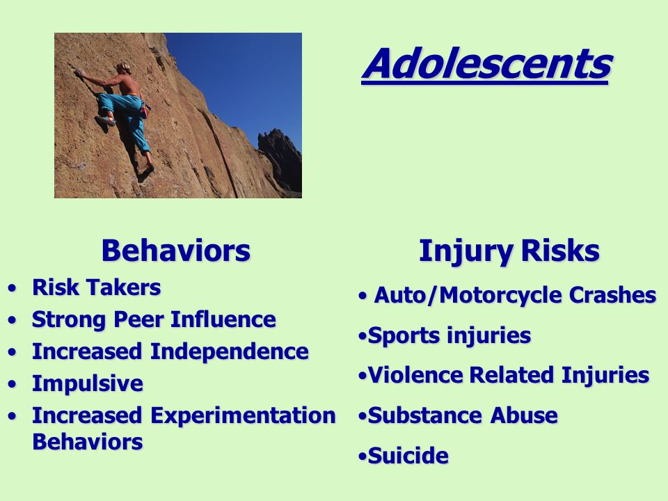 Elementary School Age Behaviors Improved Motor SkillsImproved Motor Skills Recognizes dangerRecognizes danger Lacks experience and judgementLacks experience and judgement Increased mobility & independenceIncreased mobility & independence Injury Risks Bicycle InjuriesBicycle Injuries Pedestrian InjuriesPedestrian Injuries Playground InjuriesPlayground Injuries