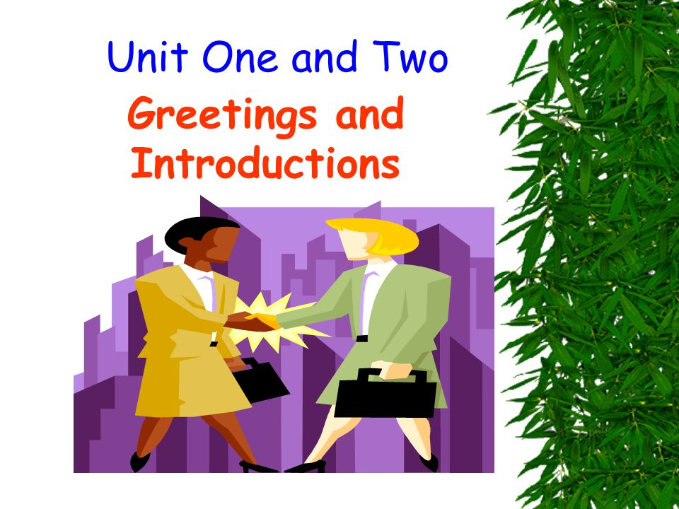 Unit One and Two Greetings and Introductions