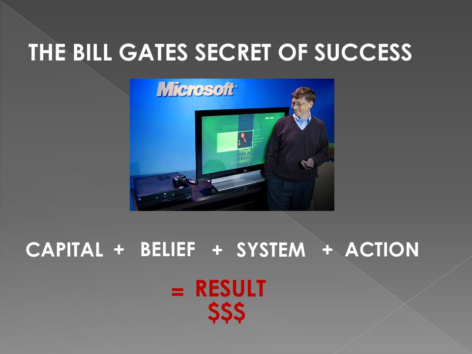 THE BILL GATES SECRET OF SUCCESS CAPITAL+ BELIEF + SYSTEM+ ACTION = RESULT $$$