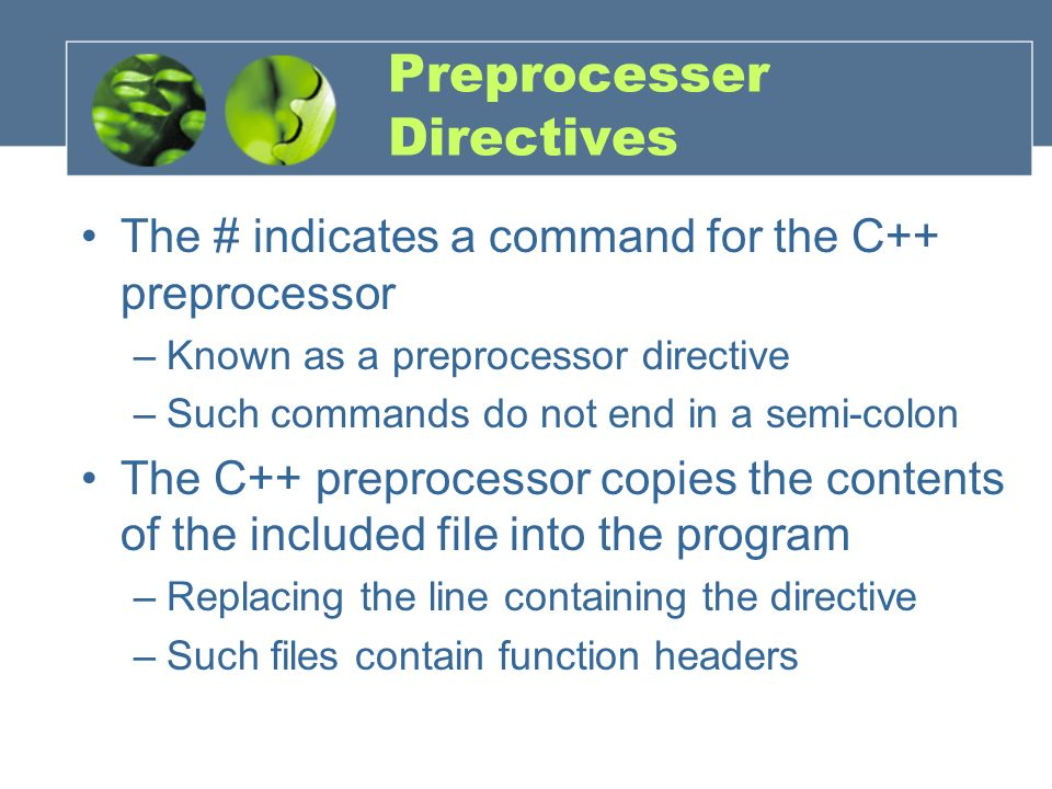 Preprocesser Directives The # indicates a command for the C++ preprocessor –Known as a preprocessor directive –Such commands do not end in a semi-colo