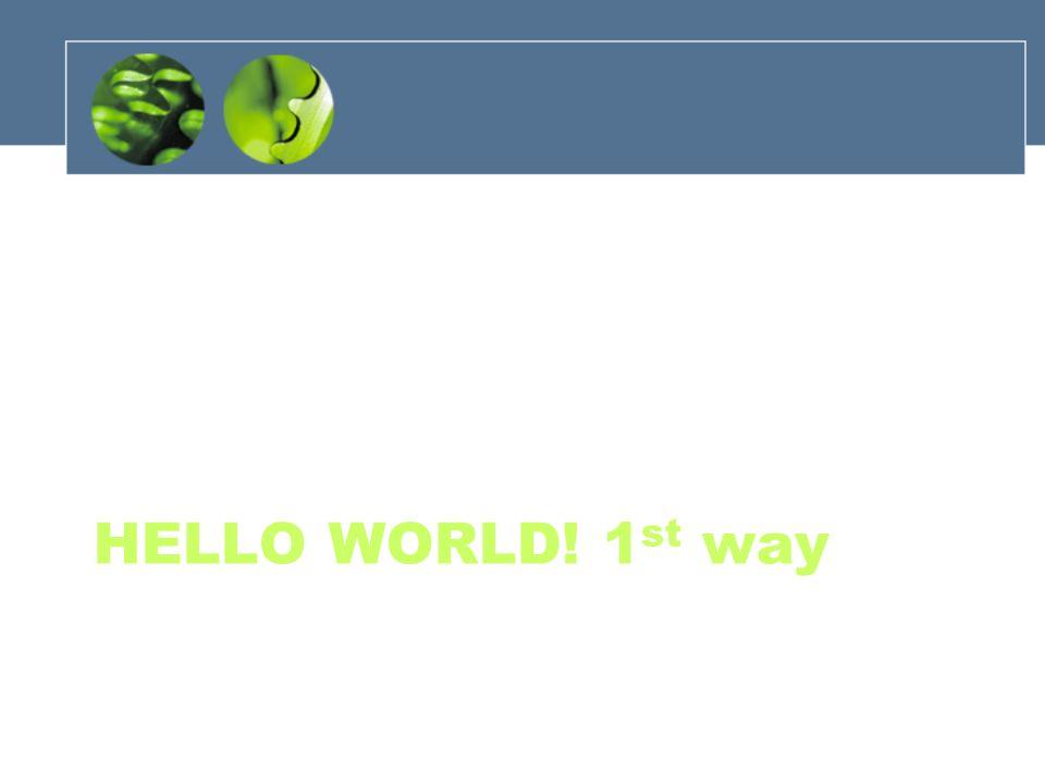 HELLO WORLD! 1 st way