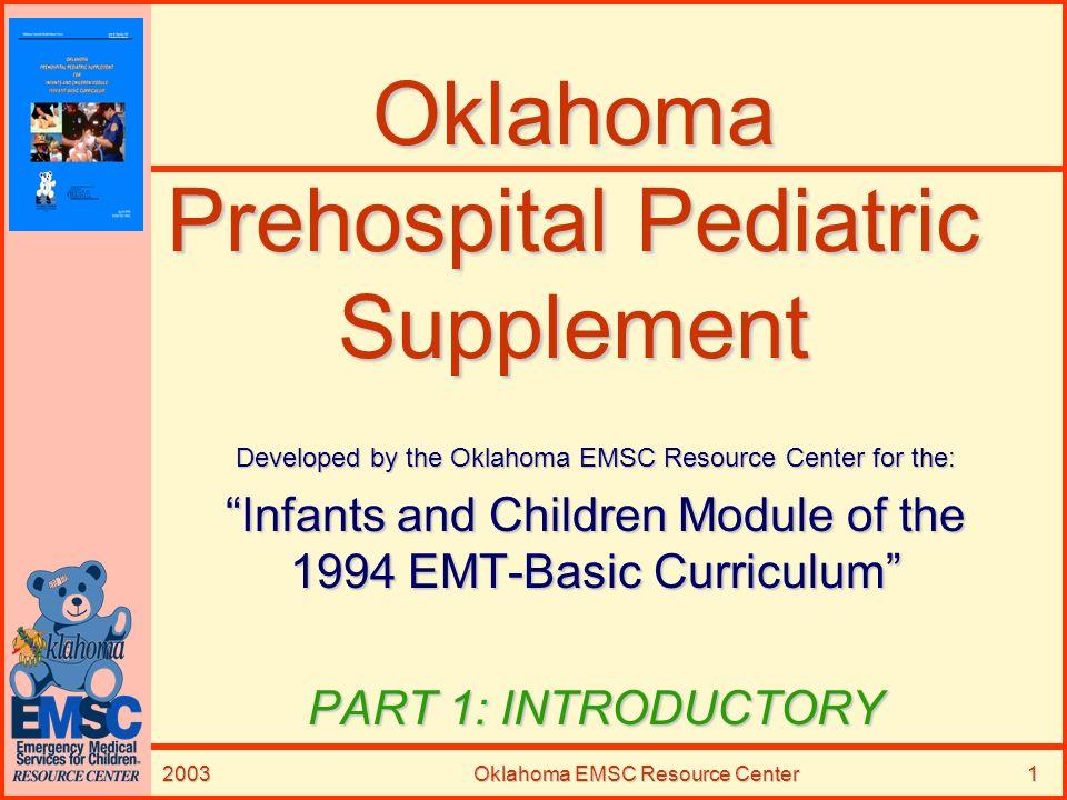 2003Oklahoma EMSC Resource Center1 Oklahoma Prehospital Pediatric Supplement Developed by the Oklahoma EMSC Resource Center for the: Infants and Child
