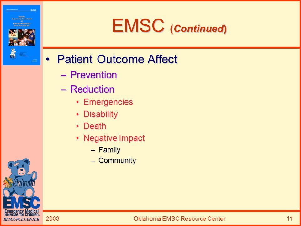 2003Oklahoma EMSC Resource Center11 EMSC (Continued) Patient Outcome AffectPatient Outcome Affect –Prevention –Reduction EmergenciesEmergencies Disabi
