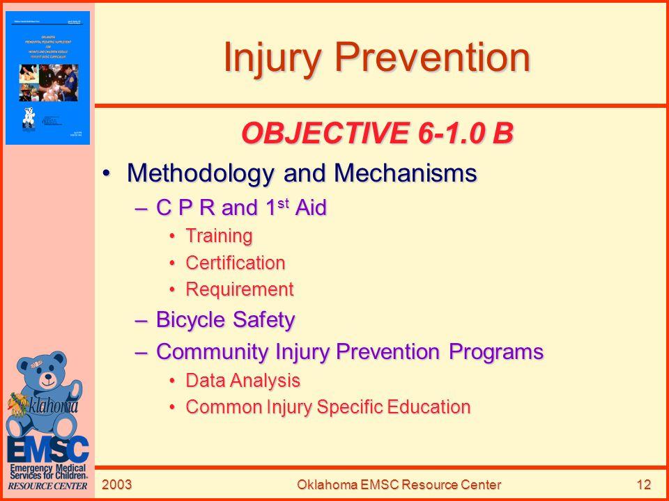 2003Oklahoma EMSC Resource Center12 Injury Prevention OBJECTIVE 6-1.0 B Methodology and MechanismsMethodology and Mechanisms –C P R and 1 st Aid Train