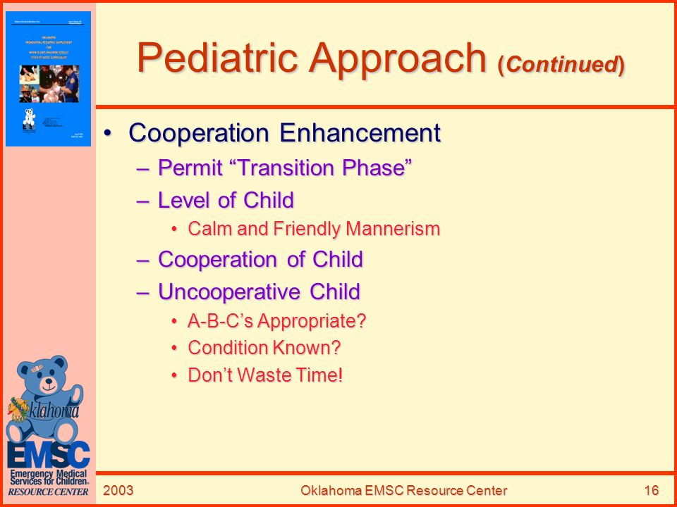 2003Oklahoma EMSC Resource Center16 Pediatric Approach (Continued) Cooperation EnhancementCooperation Enhancement –Permit Transition Phase –Level of C