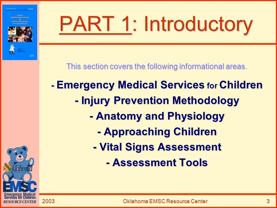 2003Oklahoma EMSC Resource Center3 PART 1: Introductory This section covers the following informational areas. - Emergency Medical Services for Childr