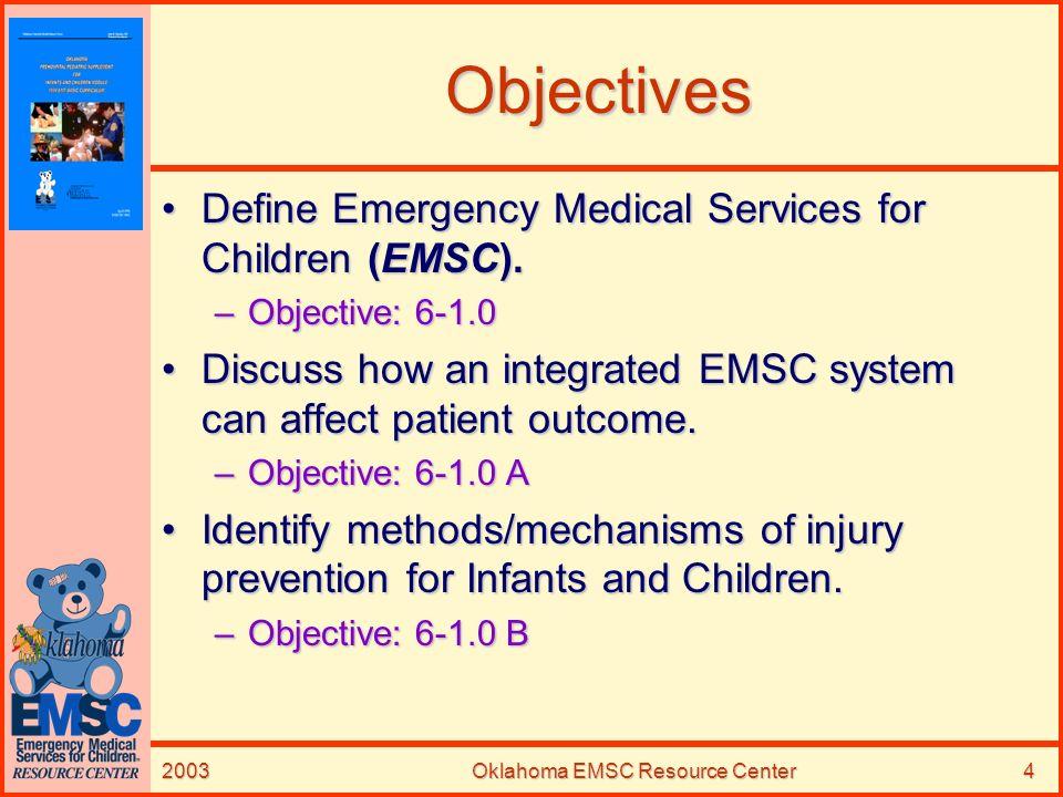 2003Oklahoma EMSC Resource Center4 Objectives Define Emergency Medical Services for Children (EMSC).Define Emergency Medical Services for Children (EM