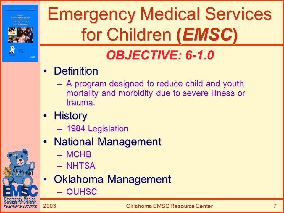 2003Oklahoma EMSC Resource Center7 Emergency Medical Services for Children (EMSC) OBJECTIVE: 6-1.0 DefinitionDefinition –A program designed to reduce