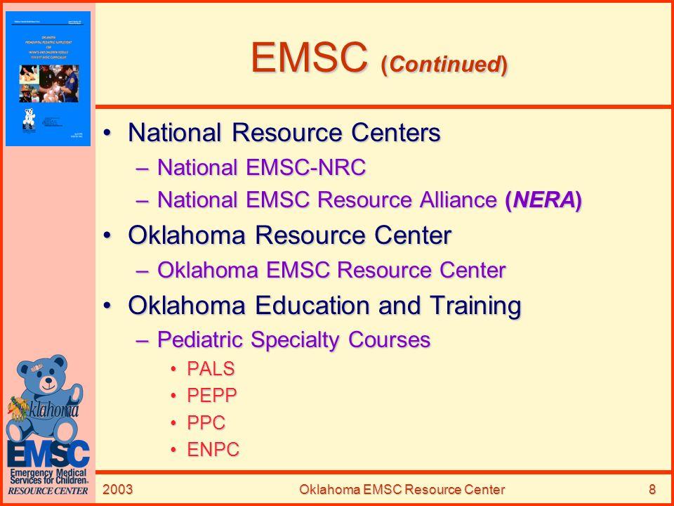 2003Oklahoma EMSC Resource Center8 EMSC (Continued) National Resource CentersNational Resource Centers –National EMSC-NRC –National EMSC Resource Alli