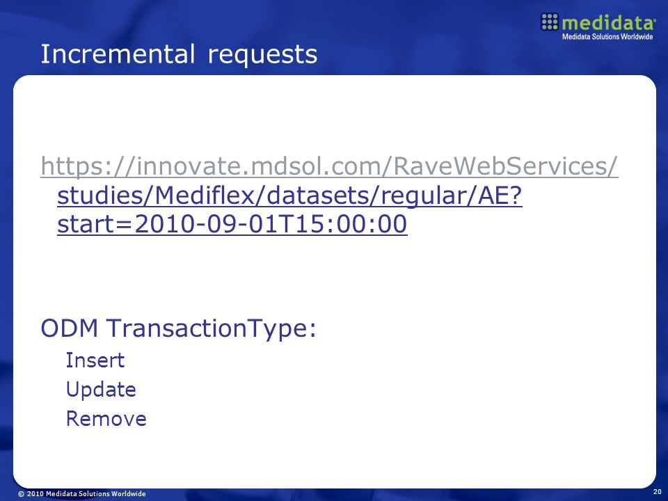 © 2010 Medidata Solutions Worldwide Incremental requests https://innovate.mdsol.com/RaveWebServices/ https://innovate.mdsol.com/RaveWebServices/ studi