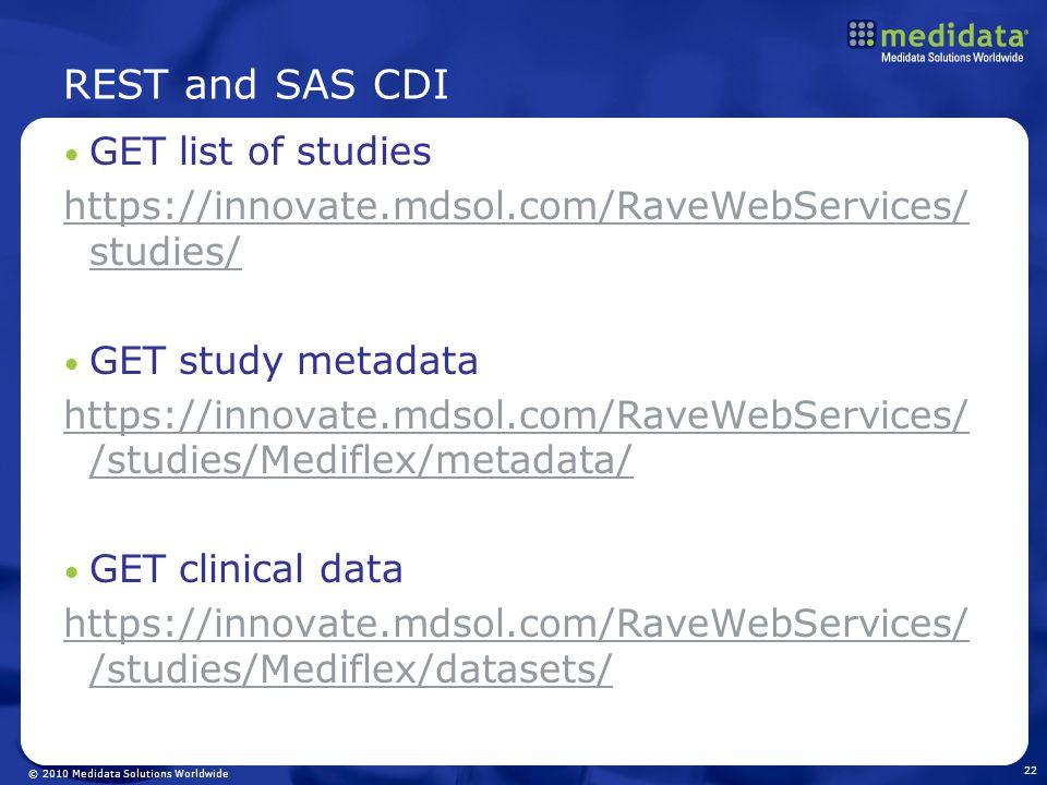 © 2010 Medidata Solutions Worldwide REST and SAS CDI GET list of studies https://innovate.mdsol.com/RaveWebServices/ studies/ GET study metadata https